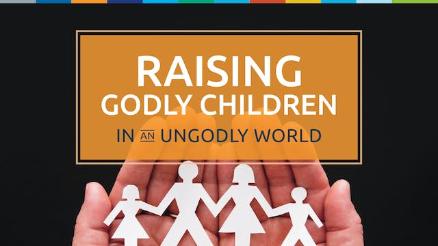 Raising Godly Children in an Ungodly ...