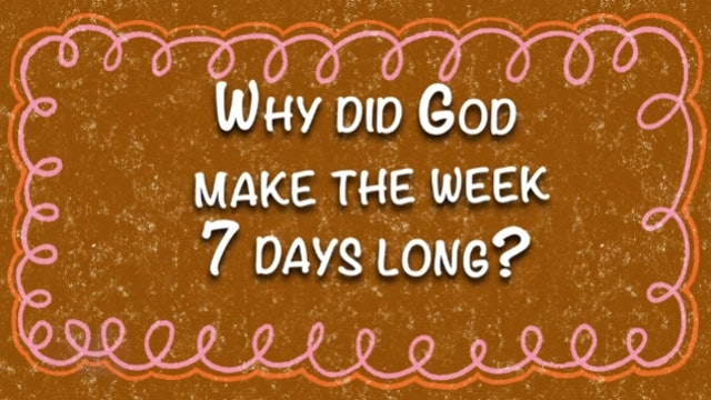 Why Did God Make the Week 7 Days Long?