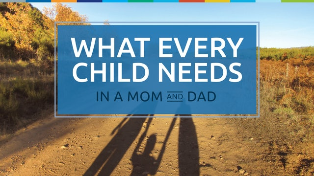 What Every Child Needs in a Mom and Dad