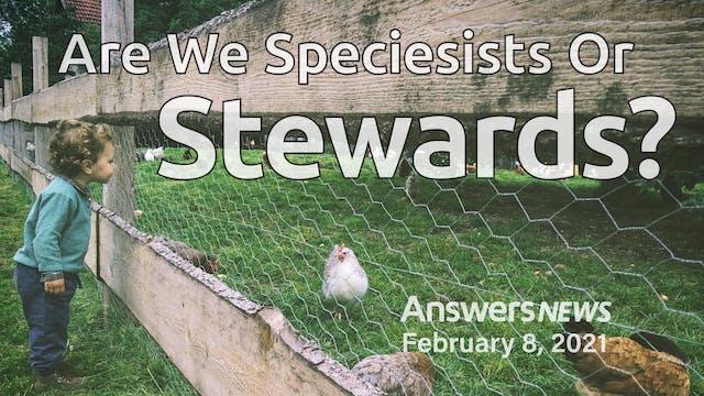 2/08 Are We Speciesists Or Stewards?