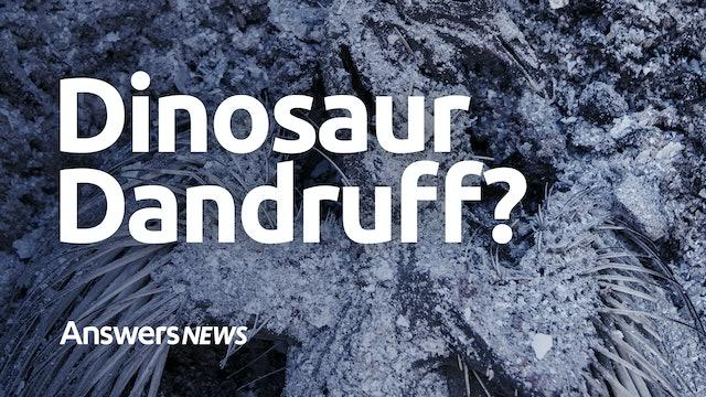 Dinosaur Dandruff and More