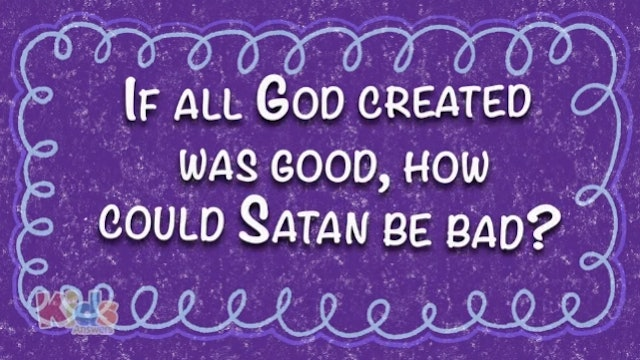 If All God Created Was Good, How Could Satan Be Bad?