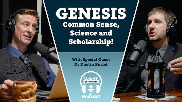 Genesis- Common sense, science and scholarship! Special guest Dr. Dustin Burlet