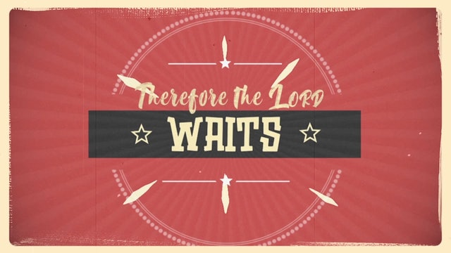 Wait for Him (Isaiah 30:18)