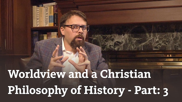 Worldview and a Christian Philosophy of History (part 3)