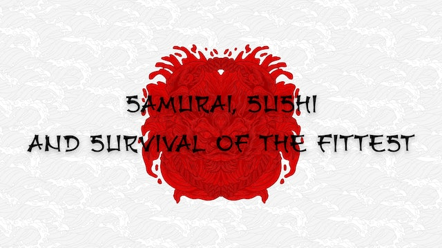 Samurai, Sushi, and Survival of the Fittest