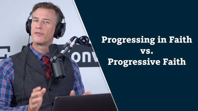 Progressing in Christian Faith vs Progressive Christianity