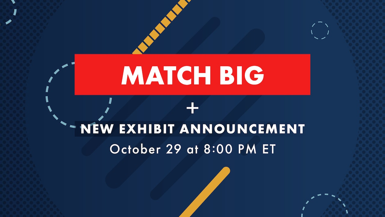 Match Big + New Exhibit