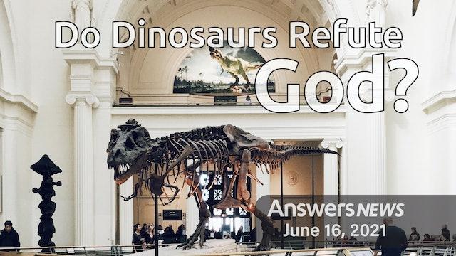6/16 Do Dinosaurs Refute God?