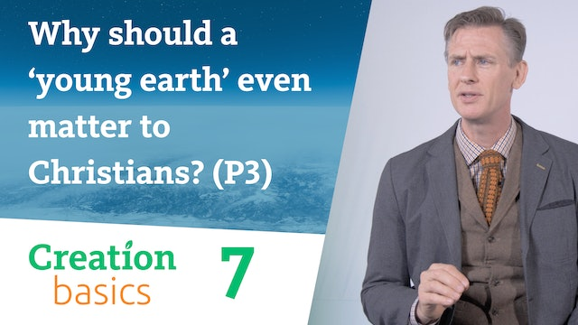 Why should a 'young earth' even matter to Christians? (Part 3)