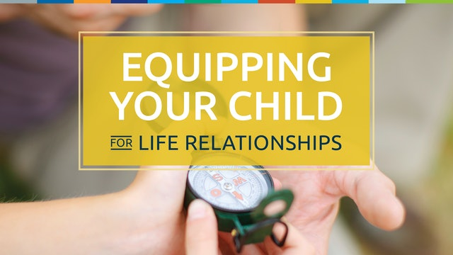 Equipping Your Child for Life Relationships