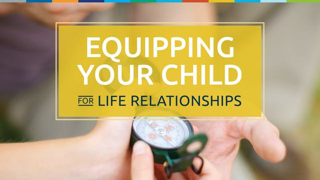 Equipping Your Child for Life Relatio...