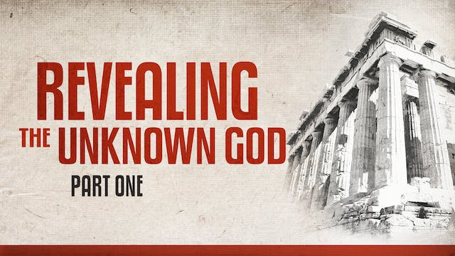 Revealing the Unknown God, part 1