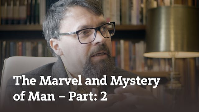 The Marvel and Mystery of Man (part 2)