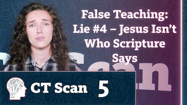 False Teaching: Lie #4 – Jesus Isn't Who Scripture Says