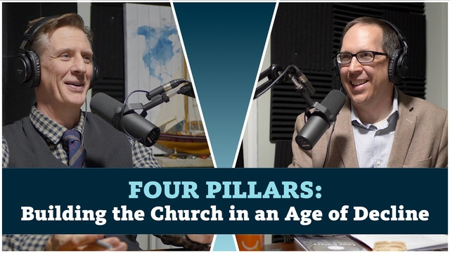 4 Pillars: Building the Church in an Age of Decline! With guest David Cooke