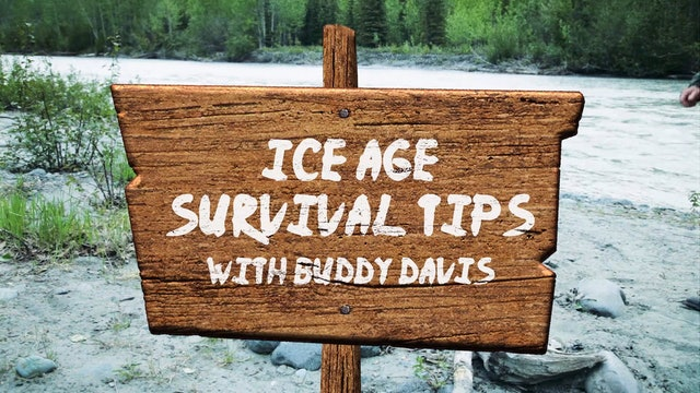 Extra—Ice Age Survival Tips with Buddy Davis