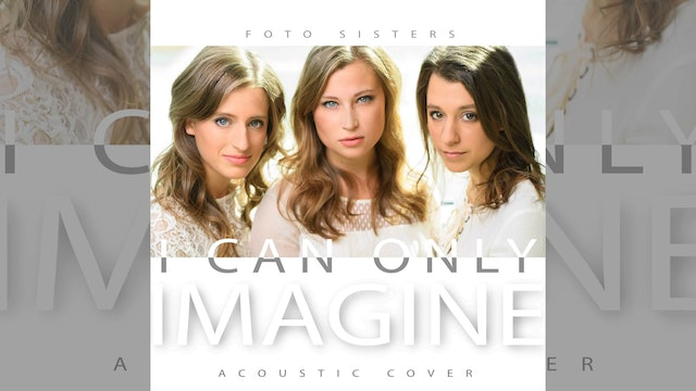 I Can Only Imagine - MercyMe | Foto Sisters (Acoustic Cover)