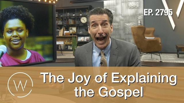 The Joy of Explaining the Gospel
