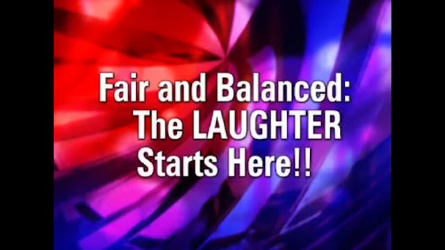 Fair and Balanced: The Laughter Start...