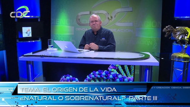El Origen de la Vida - Natural o Sobenatural Episodio 3