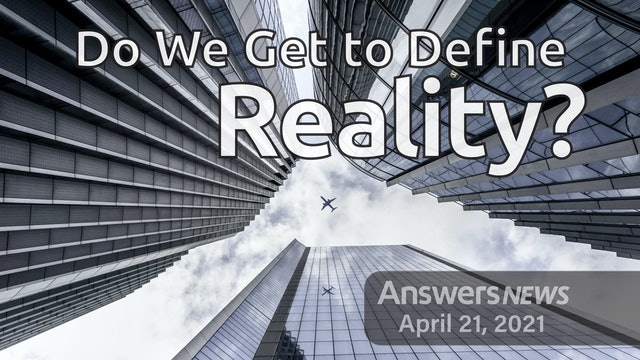 4/21 Do We Get to Define Reality?