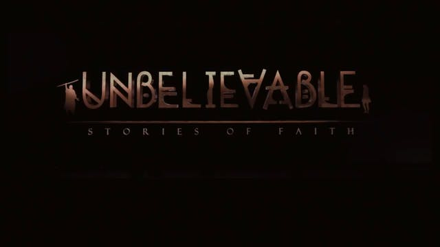 Unbelievable - Stories of Faith
