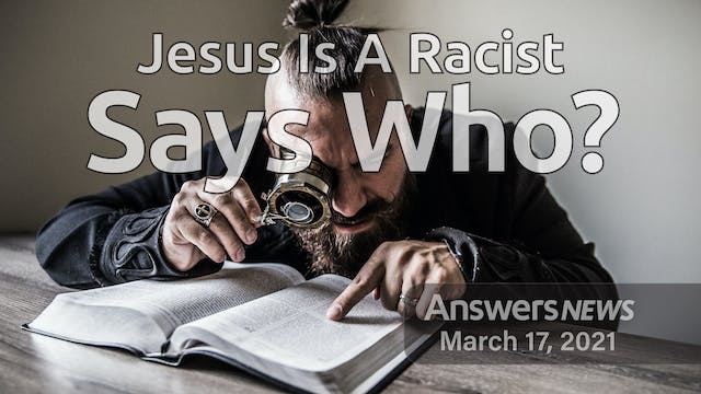 3/17 Jesus Is a Racist, Says Who?