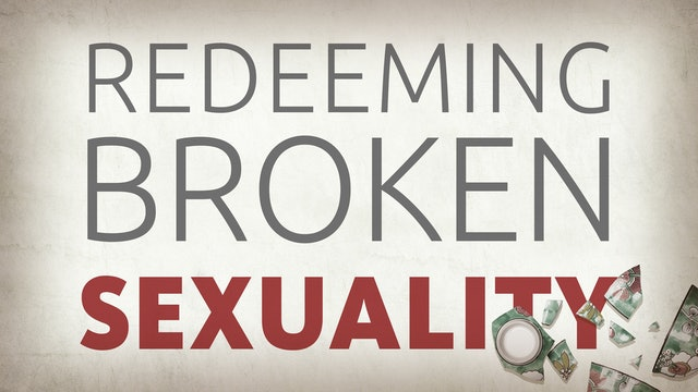 Redeeming Broken Sexuality