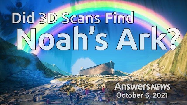 10/06 Did 3D Scans Find Noah's Ark?