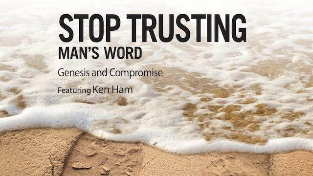 Stop Trusting Man's Word
