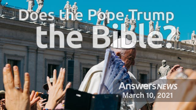 3/10 Does the Pope Trump the Bible?