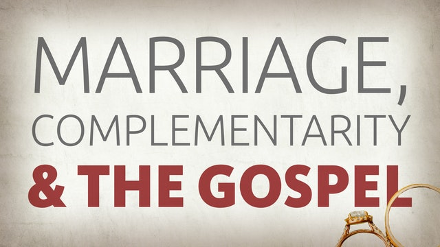 Marriage, Complementarity & the Gospel