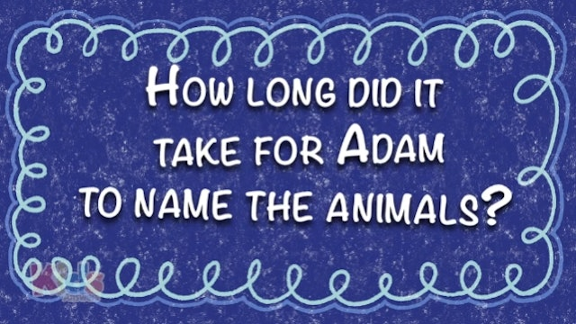How Long Did It Take for Adam to Name the Animals?