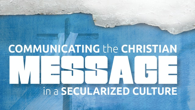 Communicating the Christian Message in a Secularized Culture