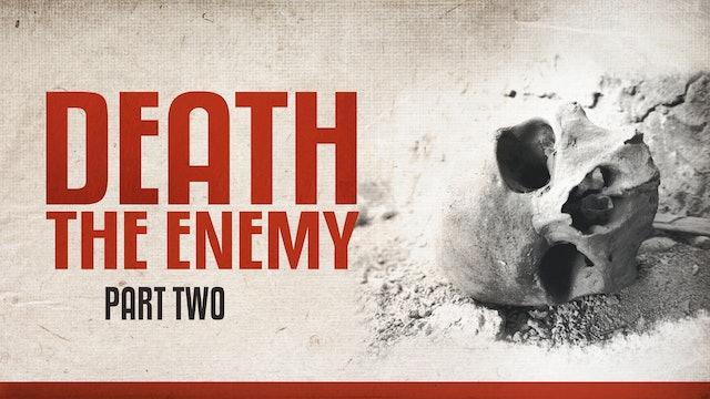 Death the Enemy, part 2