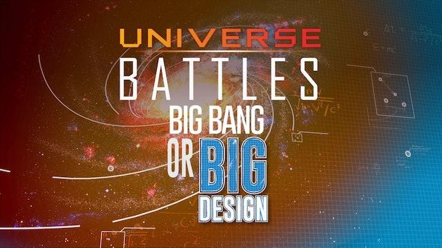 Universe Battles:  Big Bang or Big Design?