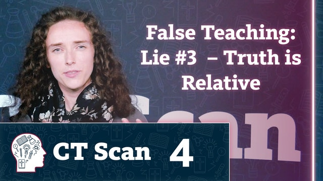 False Teaching: Lie #3 – Truth is Relative