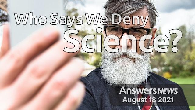 8/18 Who Says We Deny Science?