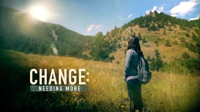 Change: Needing More