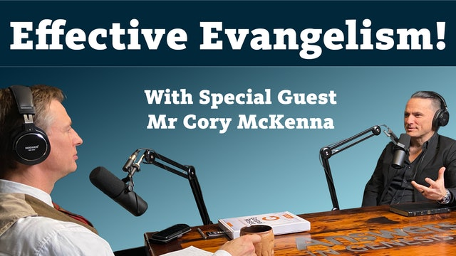 Effective Evangelism! With special guest Mr. Cory McKenna