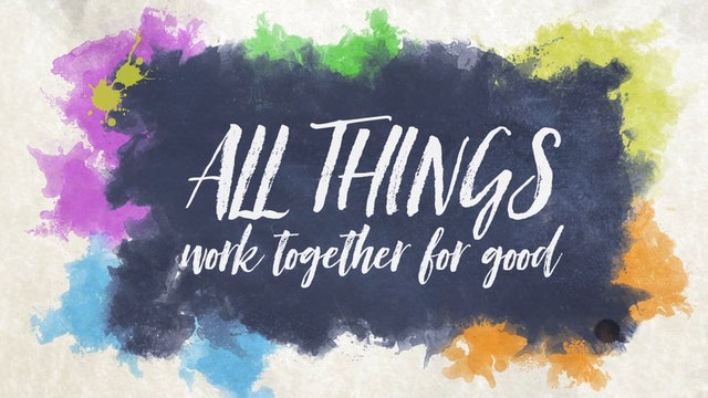 All Things (Romans 8:28)