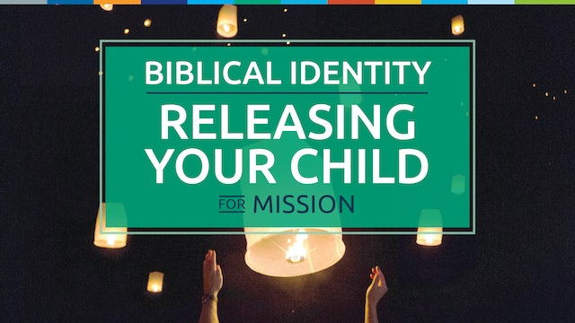 Biblical Identity and Releasing Your Child for Mission