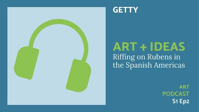 🎧 Art + Ideas S6 | Riffing on Rubens