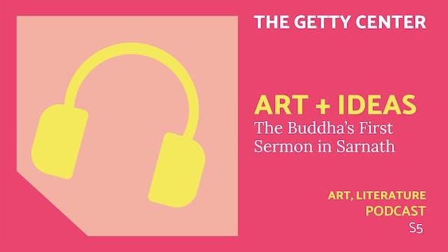 🎧 Art + Ideas S5 | Buddha's First Sermon
