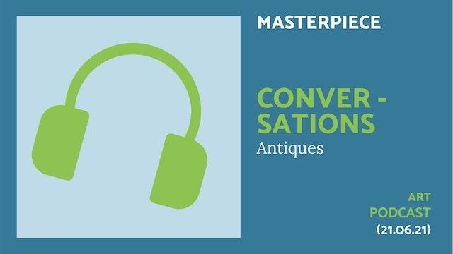 🎧 A Masterpiece Podcast: Conversations  | Antiques