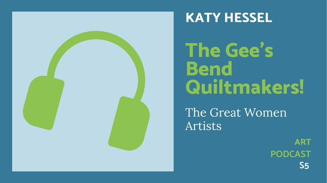🎧 The Great Women Artists S5 | Gee's Quiltmakers