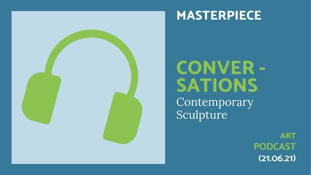 🎧 A Masterpiece Podcast: Conversations  | Contemporary Sculpture
