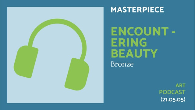 🎧 A Masterpiece Podcast: Encountering Beauty | Bronze