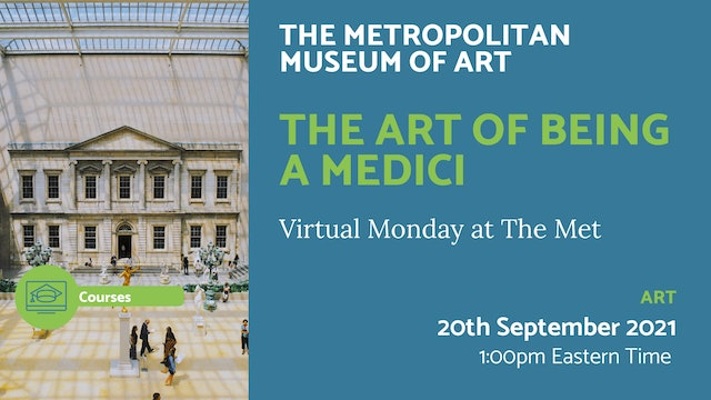 21.09.20 (Mon Sep 20th) | The Art of Being a Medici